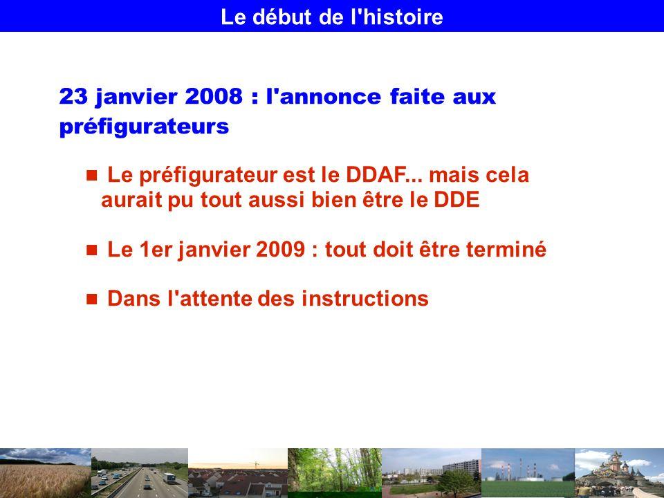 Le début de l histoire 23 janvier 2008 : l annonce faite aux préfigurateurs Le préfigurateur est le DDAF...