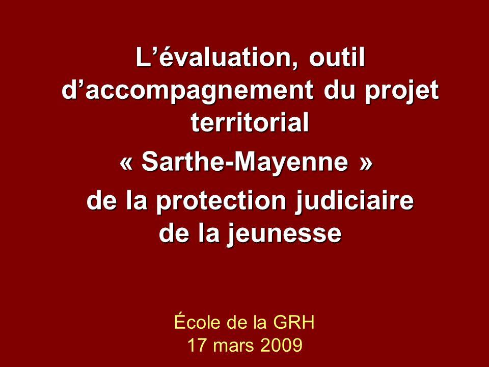 École de la GRH 17 mars 2009 Lévaluation, outil daccompagnement du projet territorial « Sarthe-Mayenne » « Sarthe-Mayenne » de la protection judiciaire de la jeunesse