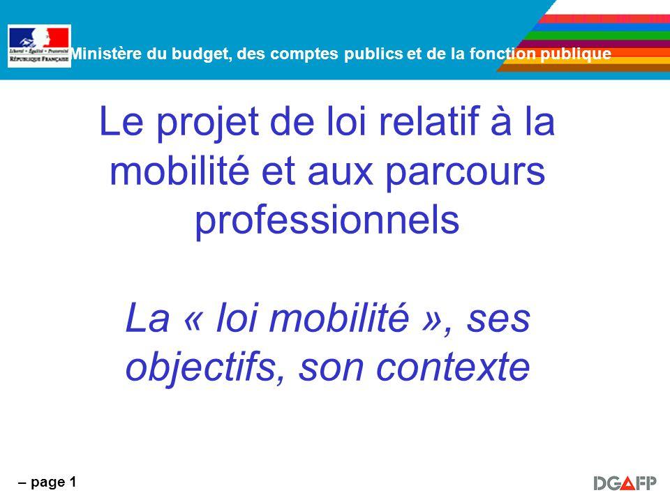Ministère du budget, des comptes publics et de la fonction publique – page 1 Le projet de loi relatif à la mobilité et aux parcours professionnels La « loi mobilité », ses objectifs, son contexte