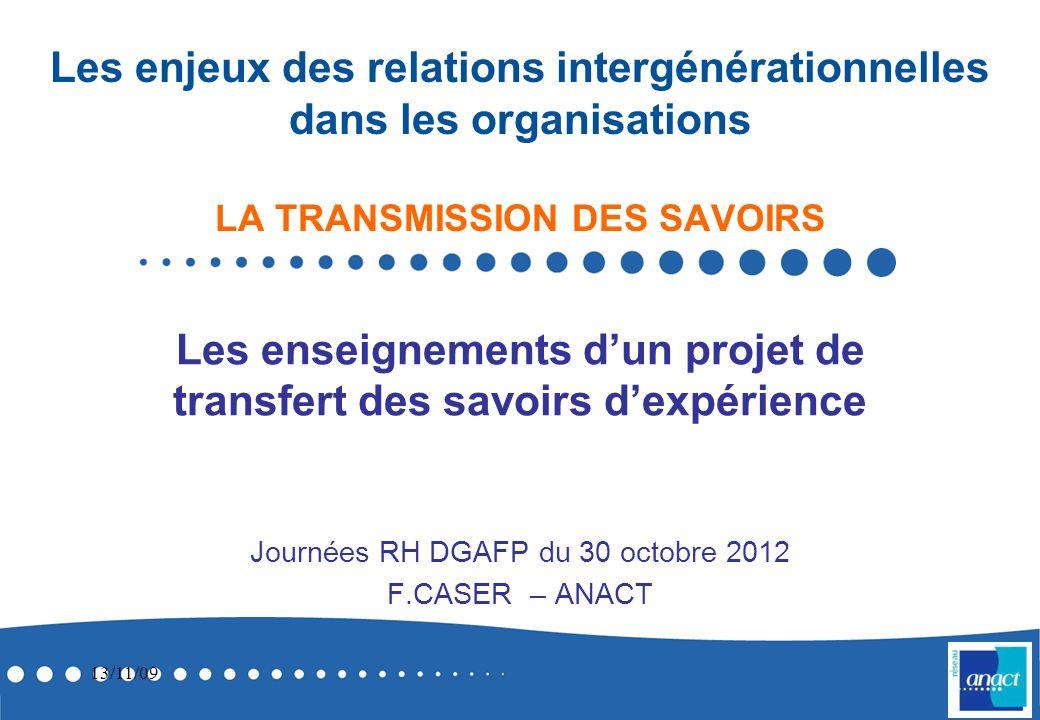Les enjeux des relations intergénérationnelles dans les organisations LA TRANSMISSION DES SAVOIRS Journées RH DGAFP du 30 octobre 2012 F.CASER – ANACT