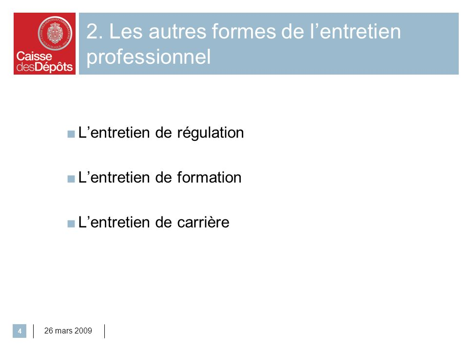 26 mars 2009 4 2. Les autres formes de lentretien professionnel Lentretien de régulation Lentretien de formation Lentretien de carrière