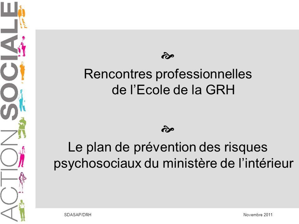 SDASAP/DRH Novembre 2011 Rencontres professionnelles de lEcole de la GRH Le plan de prévention des risques psychosociaux du ministère de lintérieur