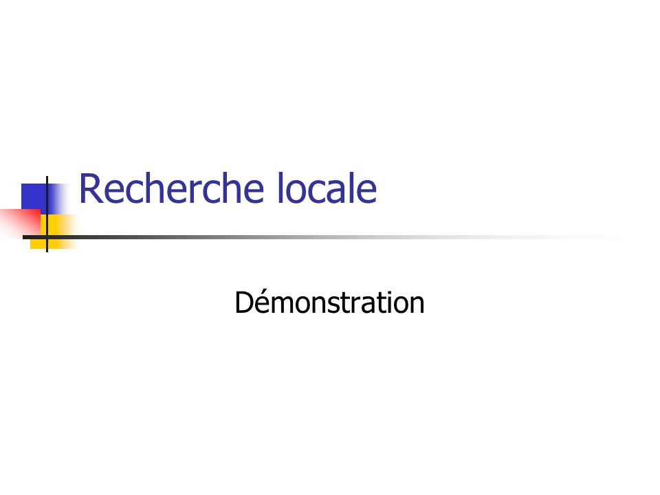 Recherche locale Démonstration
