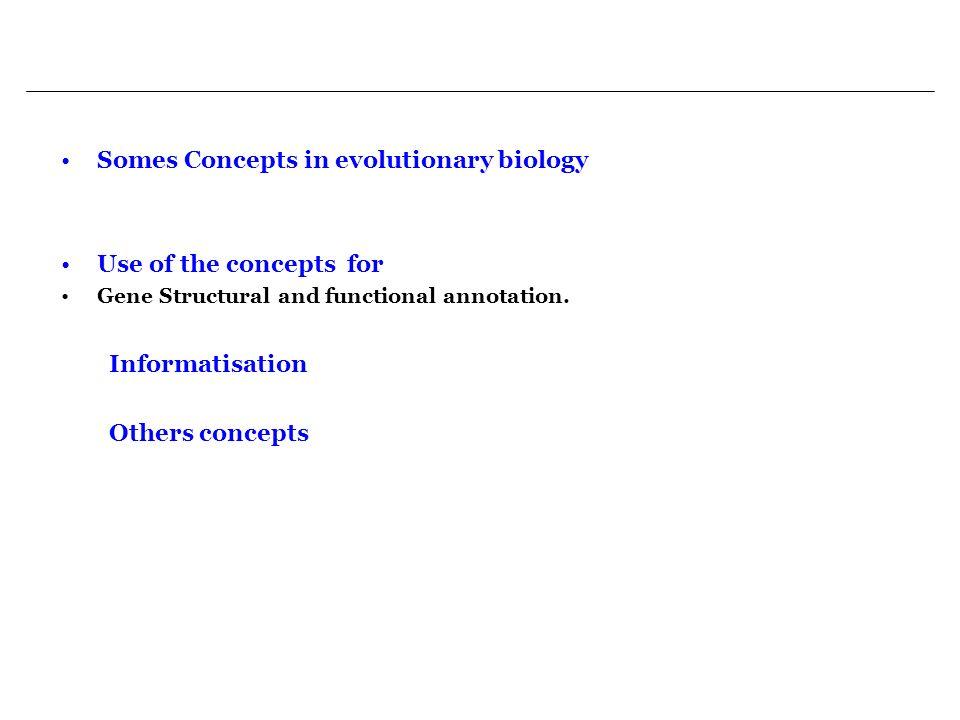 Further reading: about concepts informatisation Gouret et al.FIGENIX: intelligent automation of genomic annotation: expertise integration in a new software platform.