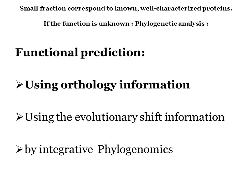 Small fraction correspond to known, well-characterized proteins. If the function is unknown : Phylogenetic analysis : Functional prediction: Using ort
