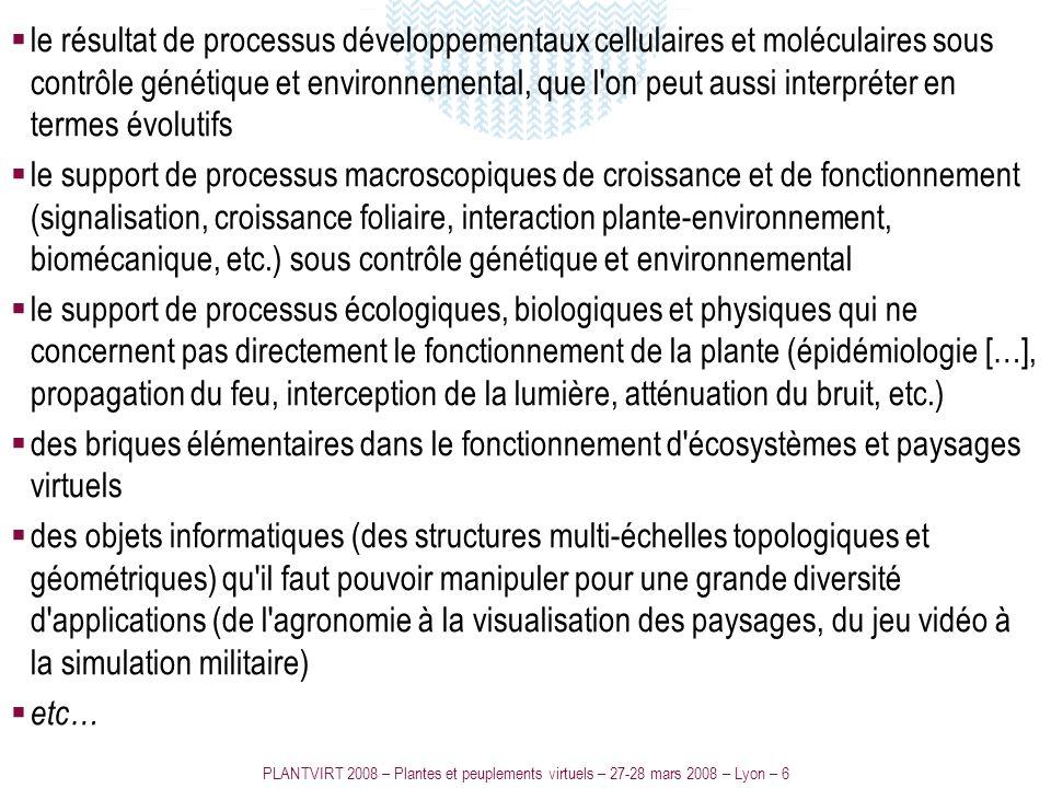 PLANTVIRT 2008 – Plantes et peuplements virtuels – 27-28 mars 2008 – Lyon – 6 le résultat de processus développementaux cellulaires et moléculaires so