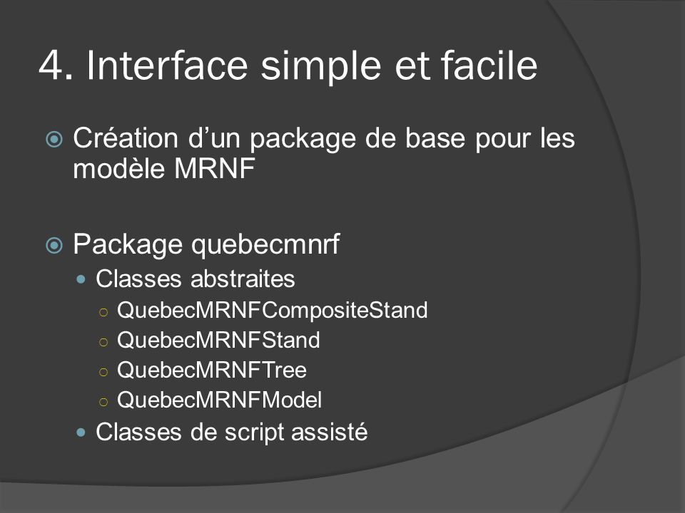 4. Interface simple et facile Création dun package de base pour les modèle MRNF Package quebecmnrf Classes abstraites QuebecMRNFCompositeStand QuebecM