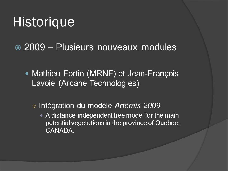 Historique 2009 – Plusieurs nouveaux modules Mathieu Fortin (MRNF) et Jean-François Lavoie (Arcane Technologies) Intégration du modèle Artémis-2009 A distance-independent tree model for the main potential vegetations in the province of Québec, CANADA.