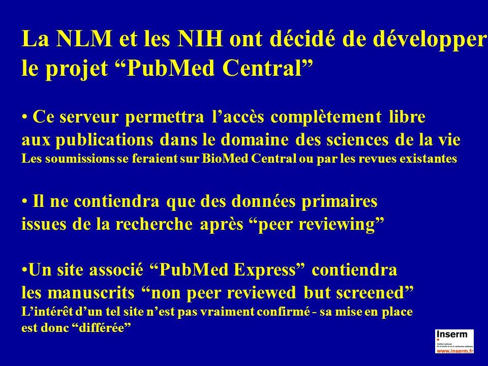 La NLM et les NIH ont décidé de développer le projet PubMed Central Ce serveur permettra laccès complètement libre aux publications dans le domaine de
