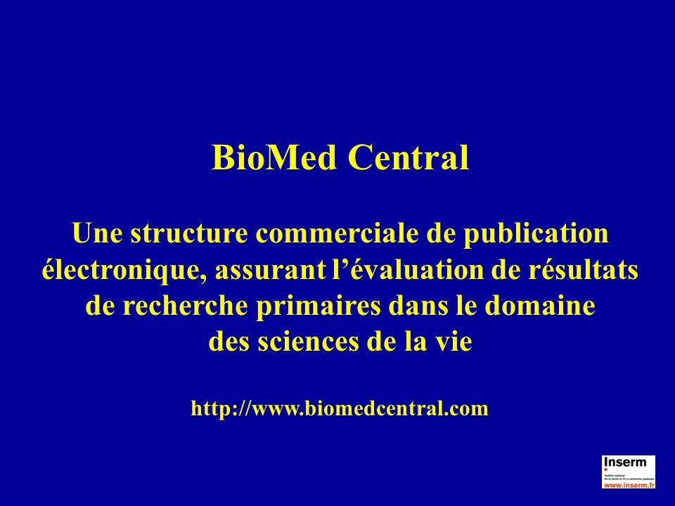 BioMed Central Une structure commerciale de publication électronique, assurant lévaluation de résultats de recherche primaires dans le domaine des sci