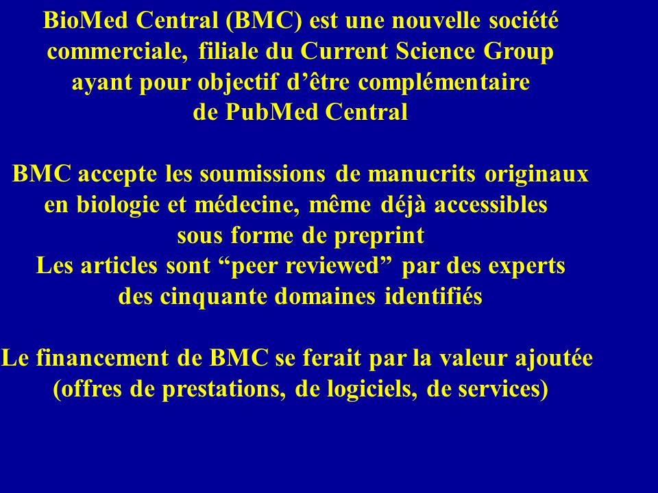 BioMed Central (BMC) est une nouvelle société commerciale, filiale du Current Science Group ayant pour objectif dêtre complémentaire de PubMed Central