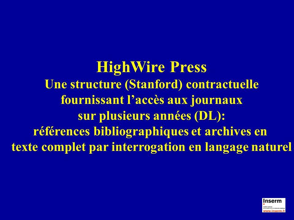 HighWire Press Une structure (Stanford) contractuelle fournissant laccès aux journaux sur plusieurs années (DL): références bibliographiques et archiv
