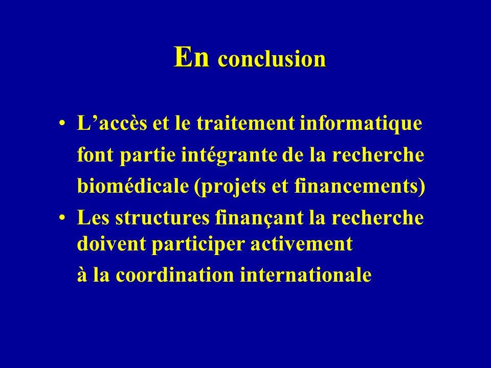 En conclusion Laccès et le traitement informatique font partie intégrante de la recherche biomédicale (projets et financements) Les structures finança