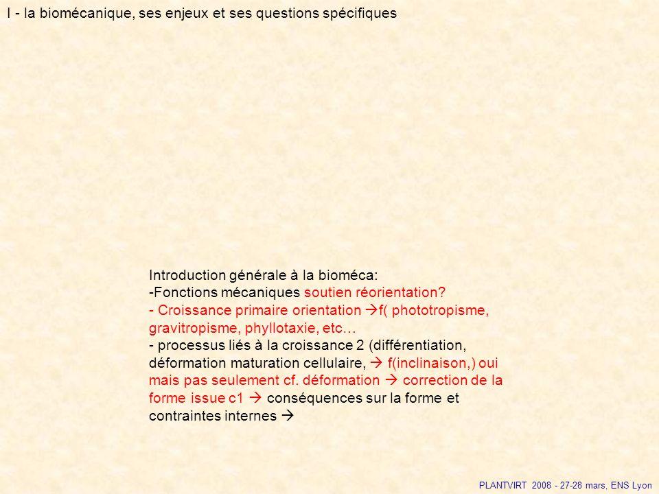 Introduction générale à la bioméca: -Fonctions mécaniques soutien réorientation? - Croissance primaire orientation f( phototropisme, gravitropisme, ph