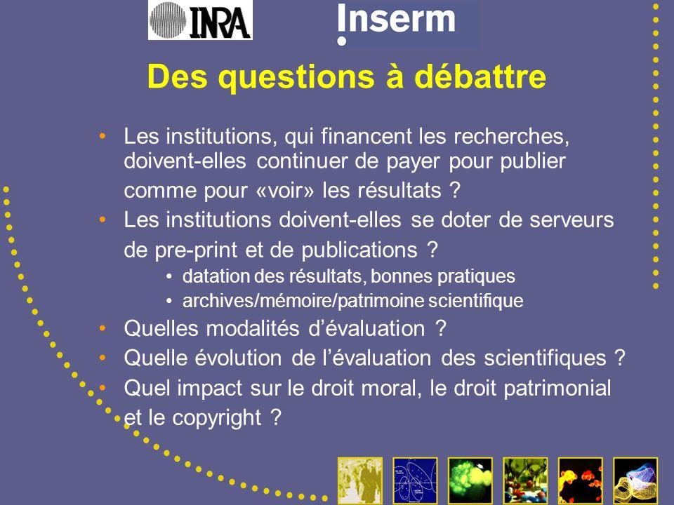 Des questions à débattre Les institutions, qui financent les recherches, doivent-elles continuer de payer pour publier comme pour «voir» les résultats .
