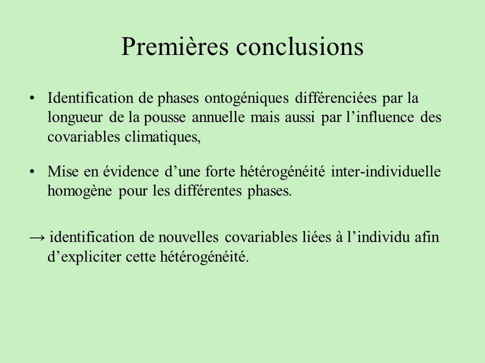Premières conclusions Identification de phases ontogéniques différenciées par la longueur de la pousse annuelle mais aussi par linfluence des covariab