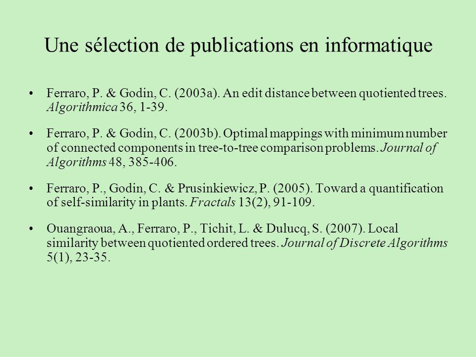 Une sélection de publications en informatique Ferraro, P. & Godin, C. (2003a). An edit distance between quotiented trees. Algorithmica 36, 1-39. Ferra