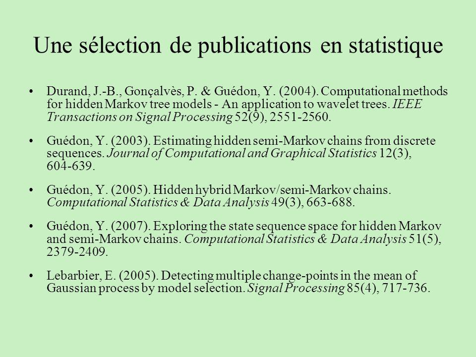 Une sélection de publications en statistique Durand, J.-B., Gonçalvès, P. & Guédon, Y. (2004). Computational methods for hidden Markov tree models - A