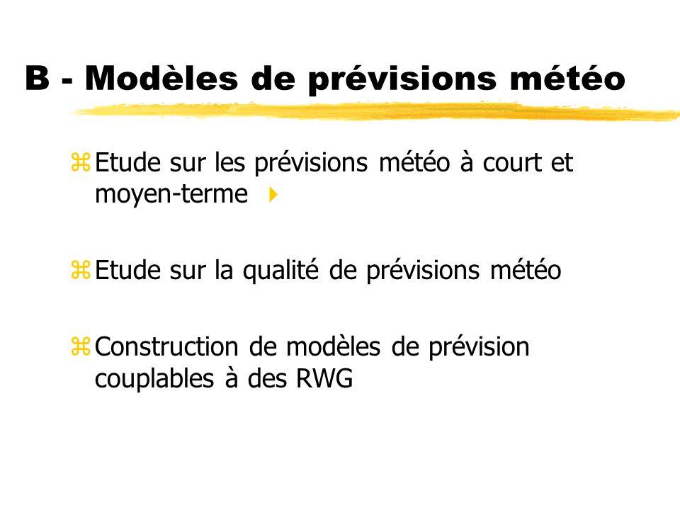 B - Modèles de prévisions météo zEtude sur les prévisions météo à court et moyen-terme zEtude sur la qualité de prévisions météo zConstruction de modèles de prévision couplables à des RWG