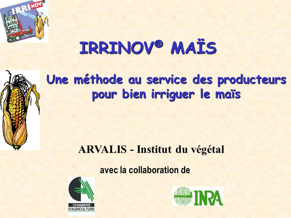 IRRINOV ® MAÏS IRRINOV ® MAÏS Une méthode au service des producteurs pour bien irriguer le maïs avec la collaboration de ARVALIS - Institut du végétal