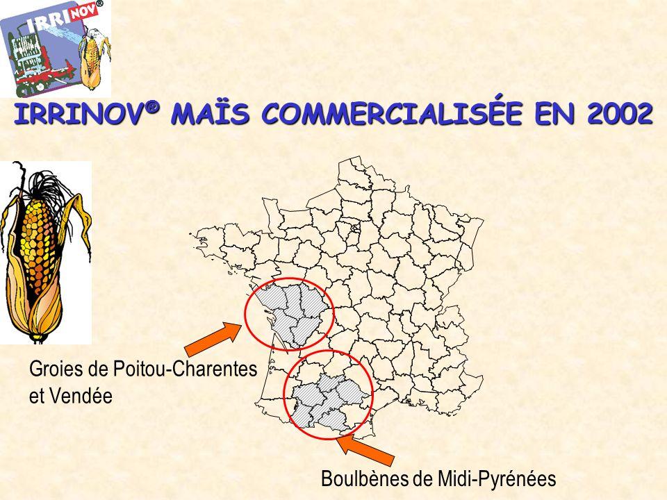 IRRINOV ® MAÏS COMMERCIALISÉE EN 2002 Boulbènes de Midi-Pyrénées Groies de Poitou-Charentes et Vendée