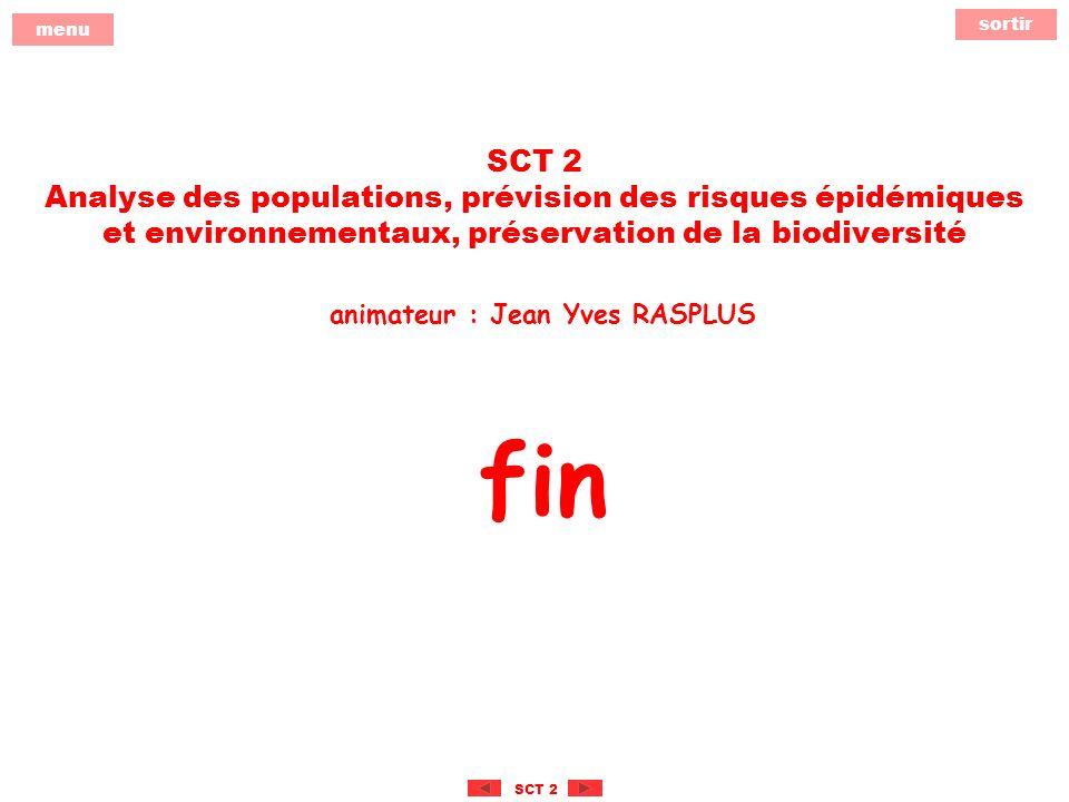 sortir menu SCT 2 SCT 2 Analyse des populations, prévision des risques épidémiques et environnementaux, préservation de la biodiversité animateur : Jean Yves RASPLUS fin