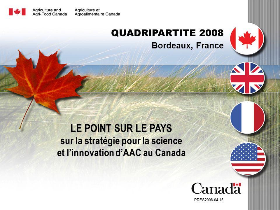 PRES2008-04-16 LE POINT SUR LE PAYS sur la stratégie pour la science et linnovation dAAC au Canada QUADRIPARTITE 2008 Bordeaux, France