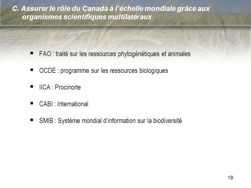 C. Assurer le rôle du Canada à léchelle mondiale grâce aux organismes scientifiques multilatéraux FAO : traité sur les ressources phytogénétiques et a