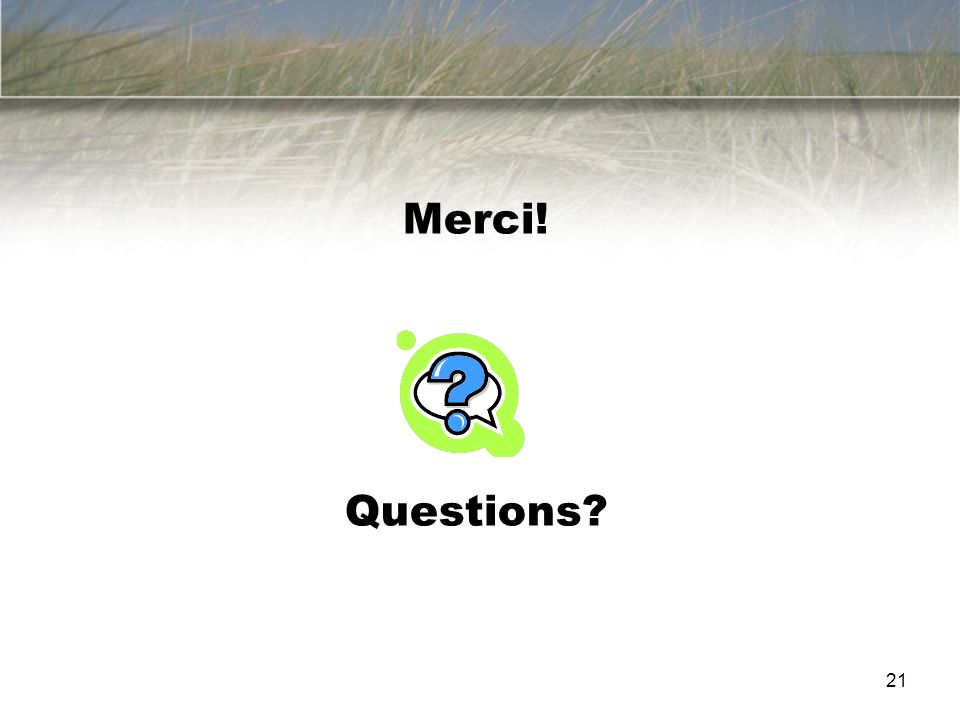 THANK YOU – MERCI! Merci! Questions? 21