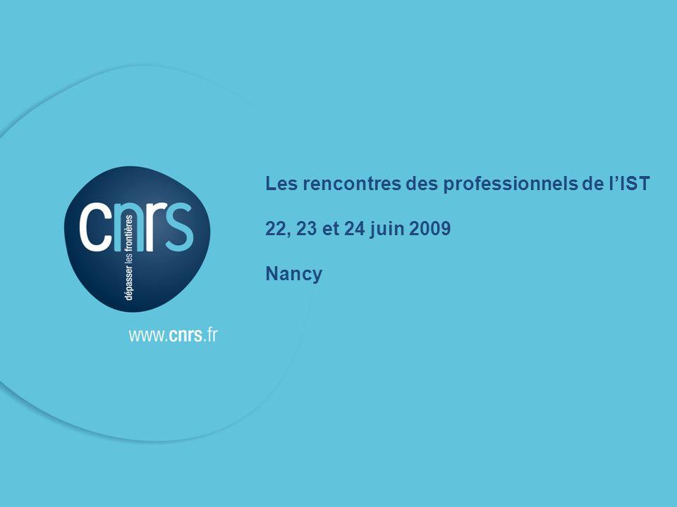 Les rencontres des professionnels de lIST 22, 23 et 24 juin 2009 Nancy