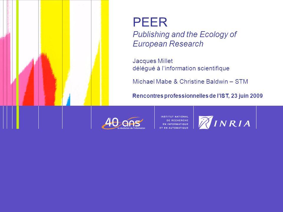 1 PEER Publishing and the Ecology of European Research Jacques Millet délégué à linformation scientifique Michael Mabe & Christine Baldwin – STM Rencontres professionnelles de lIST, 23 juin 2009