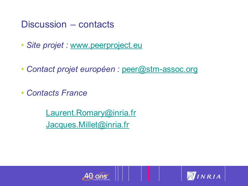 25 Discussion – contacts Site projet : www.peerproject.euwww.peerproject.eu Contact projet européen : peer@stm-assoc.orgpeer@stm-assoc.org Contacts France Laurent.Romary@inria.fr Jacques.Millet@inria.fr