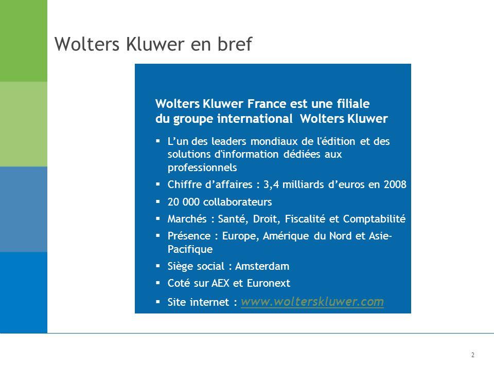 2 Wolters Kluwer en bref Lun des leaders mondiaux de l édition et des solutions d information dédiées aux professionnels Chiffre daffaires : 3,4 milliards deuros en 2008 20 000 collaborateurs Marchés : Santé, Droit, Fiscalité et Comptabilité Présence : Europe, Amérique du Nord et Asie- Pacifique Siège social : Amsterdam Coté sur AEX et Euronext Site internet : www.wolterskluwer.com www.wolterskluwer.com Wolters Kluwer France est une filiale du groupe international Wolters Kluwer