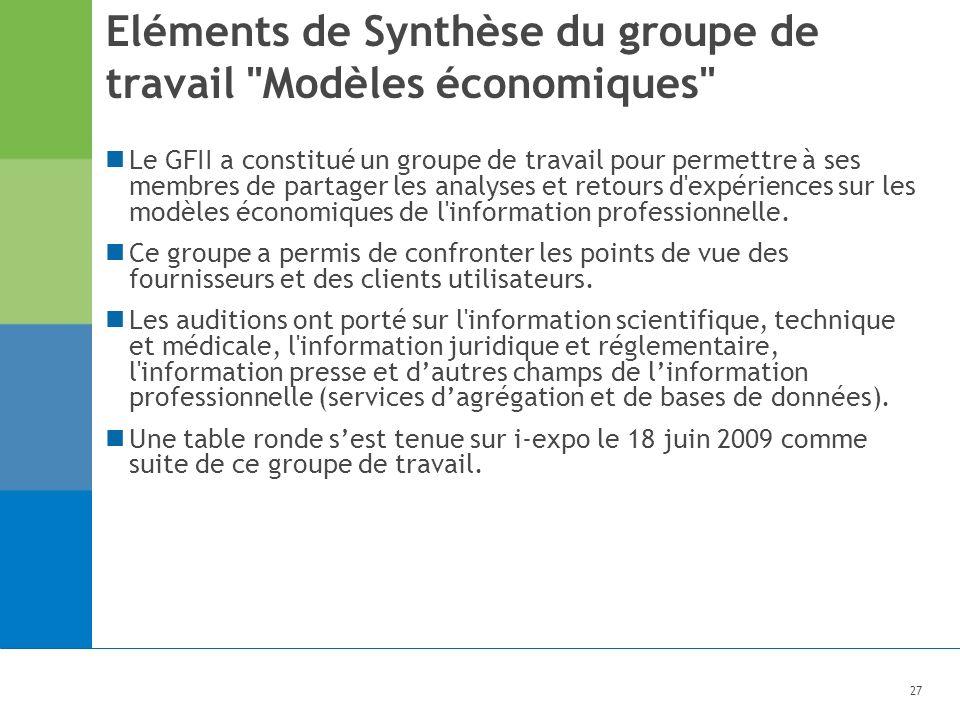 27 Eléments de Synthèse du groupe de travail Modèles économiques Le GFII a constitué un groupe de travail pour permettre à ses membres de partager les analyses et retours d expériences sur les modèles économiques de l information professionnelle.