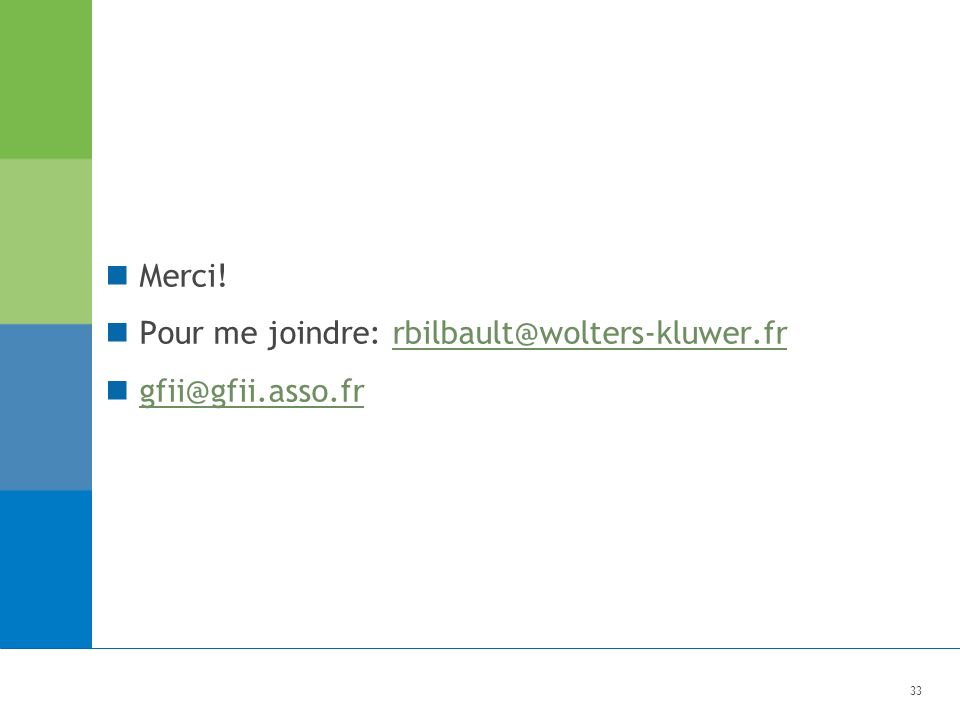 33 Merci! Pour me joindre: rbilbault@wolters-kluwer.frrbilbault@wolters-kluwer.fr gfii@gfii.asso.fr