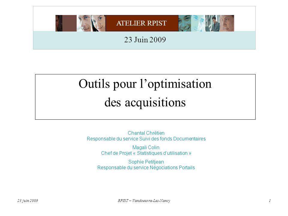 ATELIER RPIST 23 juin 2009RPIST – Vandoeuvre-Les-Nancy2 Aide à la décision pour les acquisitions papier FONDS INIST Méthodologie daide à la décision pour la sélection des titres à chaque campagne