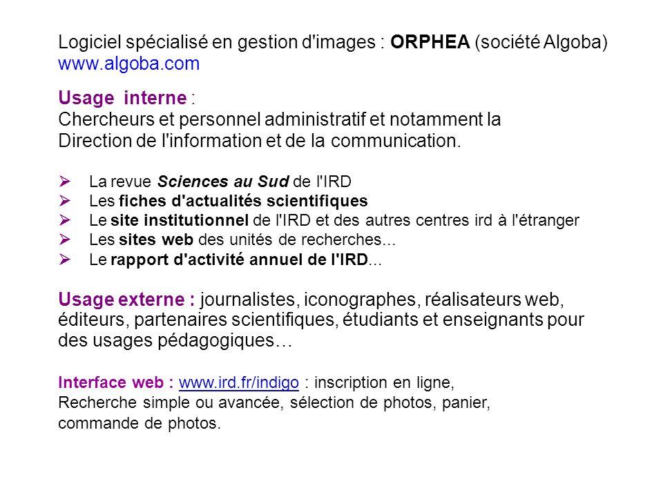 Logiciel spécialisé en gestion d images : ORPHEA (société Algoba) www.algoba.com Usage interne : Chercheurs et personnel administratif et notamment la Direction de l information et de la communication.