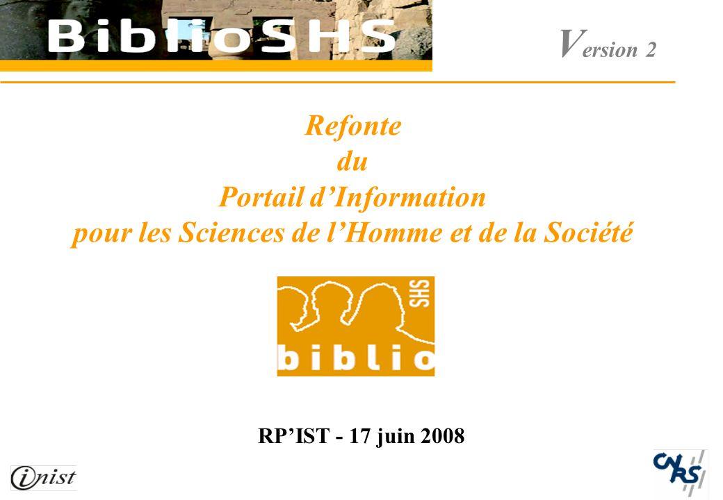 V ersion 2 Refonte du Portail dInformation pour les Sciences de lHomme et de la Société RPIST - 17 juin 2008