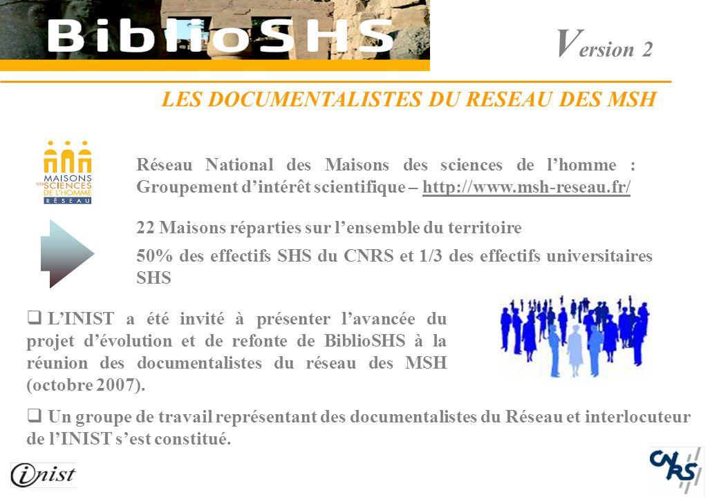 V ersion 2 LES DOCUMENTALISTES DU RESEAU DES MSH LINIST a été invité à présenter lavancée du projet dévolution et de refonte de BiblioSHS à la réunion des documentalistes du réseau des MSH (octobre 2007).