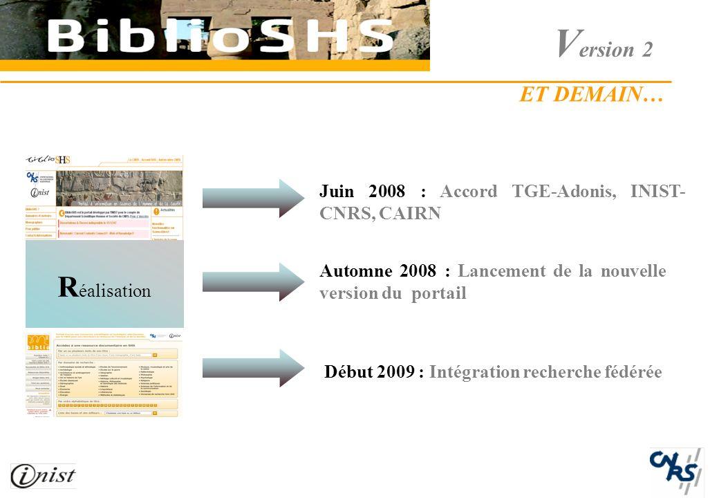 Juin 2008 : Accord TGE-Adonis, INIST- CNRS, CAIRN Automne 2008 : Lancement de la nouvelle version du portail Début 2009 : Intégration recherche fédérée ET DEMAIN… R éalisation