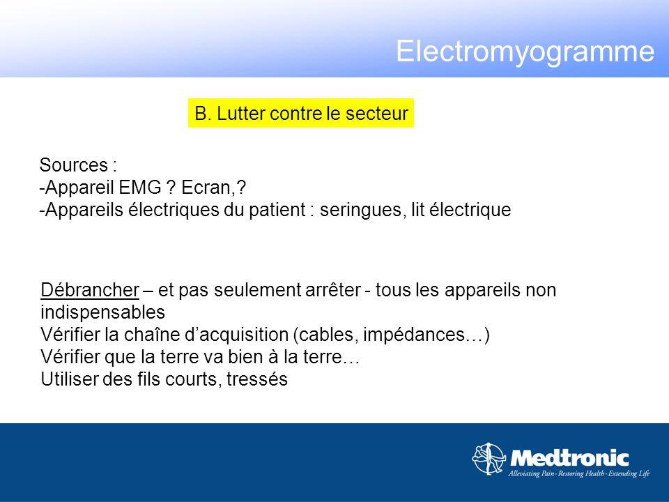 B. Lutter contre le secteur Sources : -Appareil EMG ? Ecran,? -Appareils électriques du patient : seringues, lit électrique Débrancher – et pas seulem