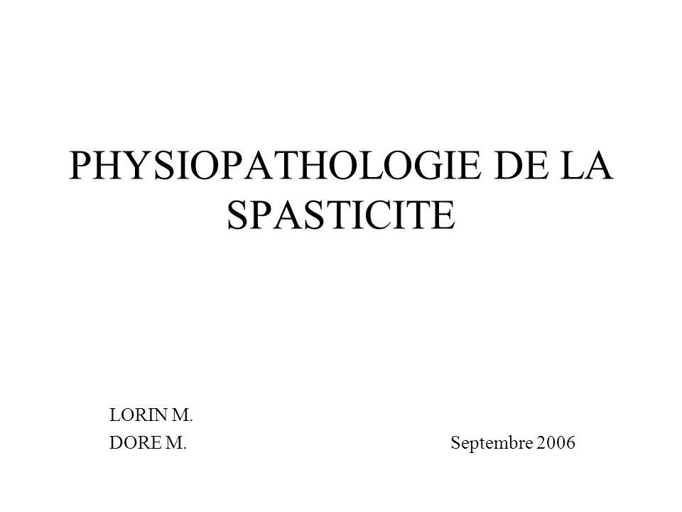 PHYSIOPATHOLOGIE DE LA SPASTICITE LORIN M. DORE M.Septembre 2006