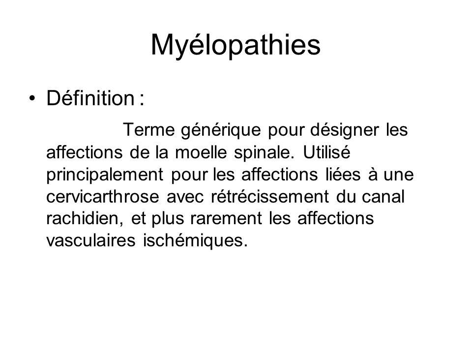 Myélopathies Définition : Terme générique pour désigner les affections de la moelle spinale. Utilisé principalement pour les affections liées à une ce