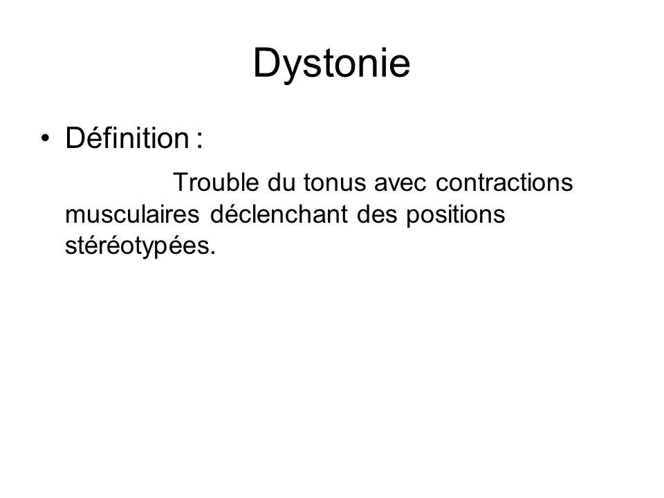 Dystonie Définition : Trouble du tonus avec contractions musculaires déclenchant des positions stéréotypées.