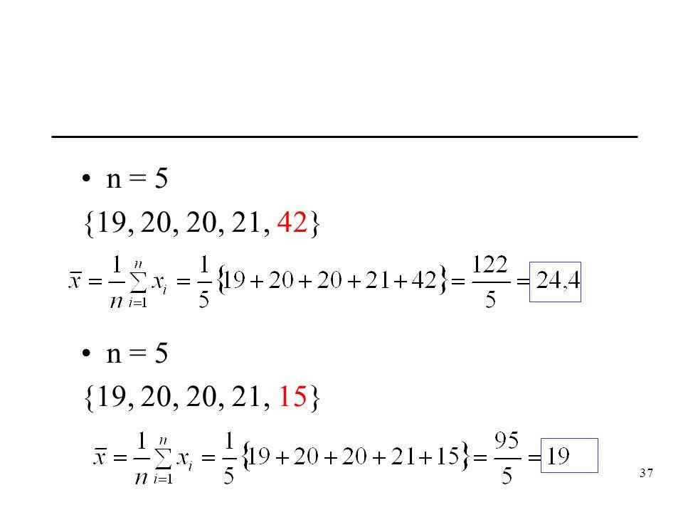 37 n = 5 {19, 20, 20, 21, 42} n = 5 {19, 20, 20, 21, 15}