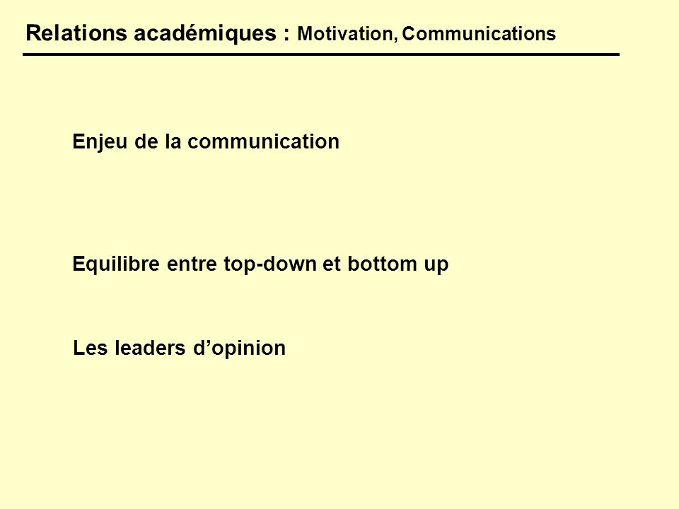 Relations académiques : Motivation, Communications Enjeu de la communication Equilibre entre top-down et bottom up Les leaders dopinion