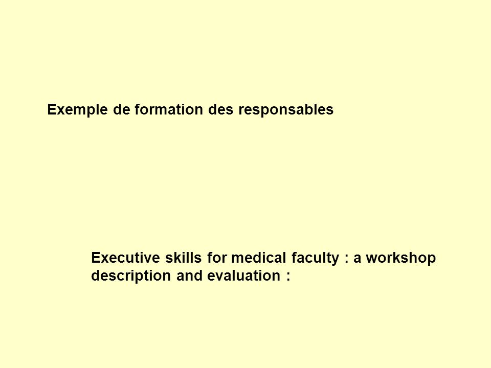 Exemple de formation des responsables Executive skills for medical faculty : a workshop description and evaluation :