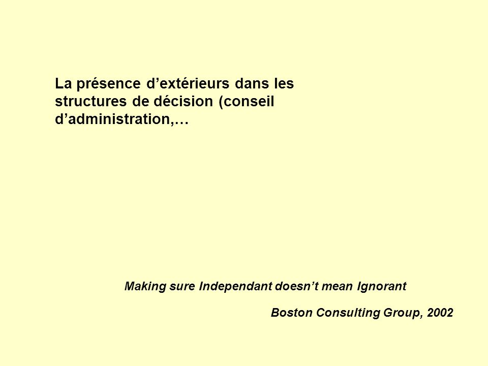 La présence dextérieurs dans les structures de décision (conseil dadministration,… Making sure Independant doesnt mean Ignorant Boston Consulting Grou