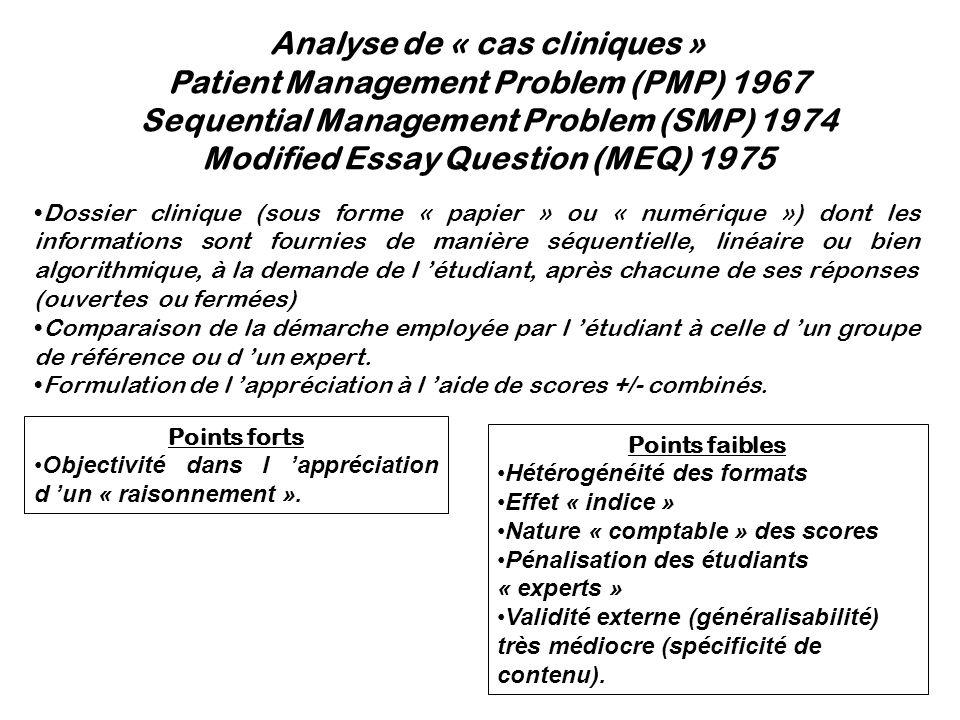 Analyse de « cas cliniques » Patient Management Problem (PMP) 1967 Sequential Management Problem (SMP) 1974 Modified Essay Question (MEQ) 1975 Points