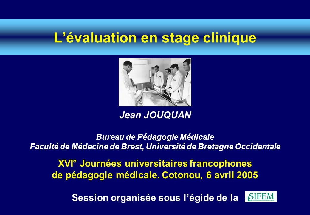 Lévaluation en stage clinique XVI° Journées universitaires francophones de pédagogie médicale. Cotonou, 6 avril 2005 Session organisée sous légide de